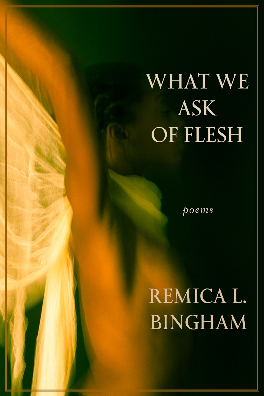Remica Bingham's WHAT WE ASK OF FLESH