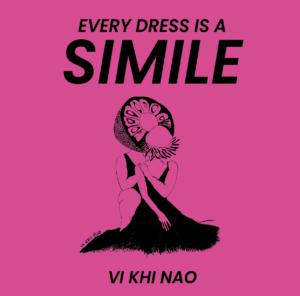 EVERY DRESS IS A SIMILE by Vhi Ki Nao
